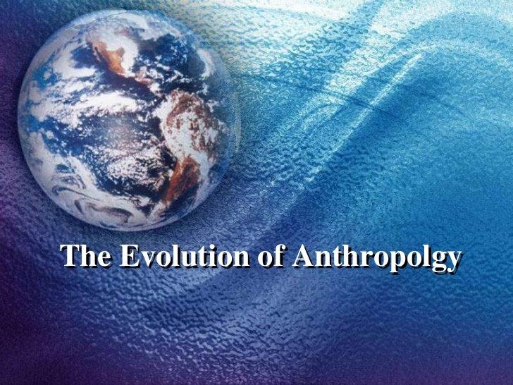 The Evolution of Anthropolgy<br />