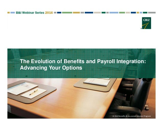 The Evolution of Benefits and Payroll Integration: Advancing Your Options A CBIZ Benefits & Insurance Services Program