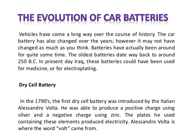 Vehicles have come a long way over the course of history. The car battery has also changed over the years; however it may ...