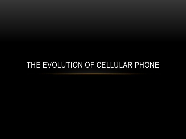 THE EVOLUTION OF CELLULAR PHONE