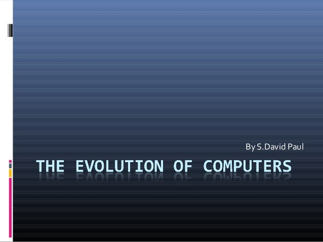 the evolution of the computer Evolution of computers : a computer is an electronic device used for storing and processing datafirst electronic computer was built by dr john vincent.