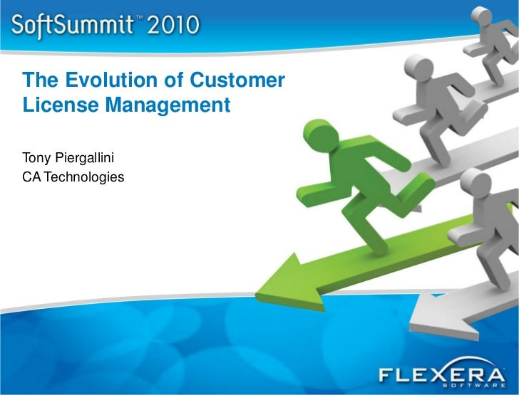 The Evolution of CustomerLicense ManagementTony PiergalliniCA Technologies