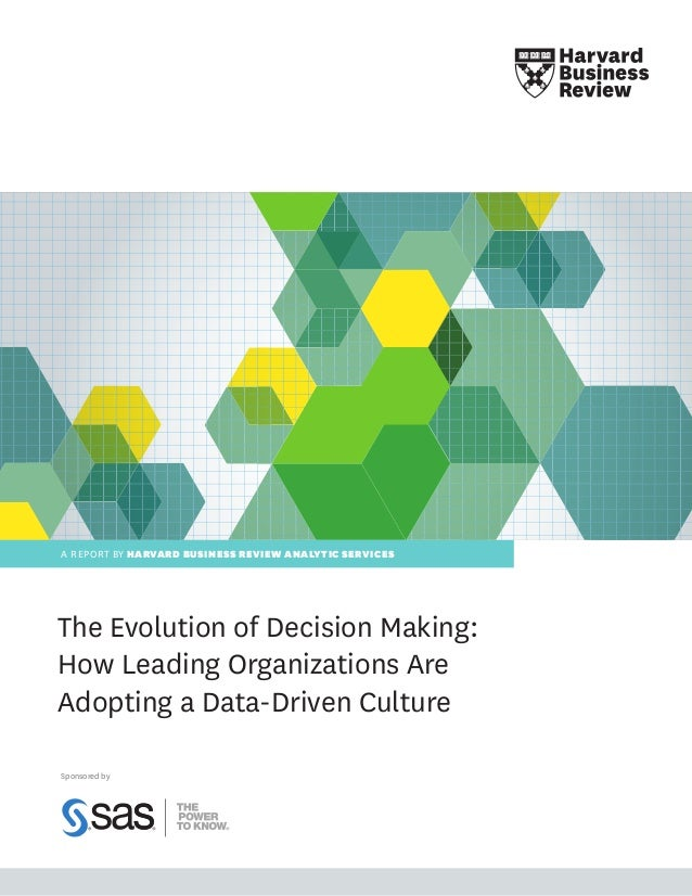 A REPORT BY HARVARD BUSINESS REVIEW ANALYTIC SERVICESThe Evolution of Decision Making:How Leading Organizations AreAdoptin...