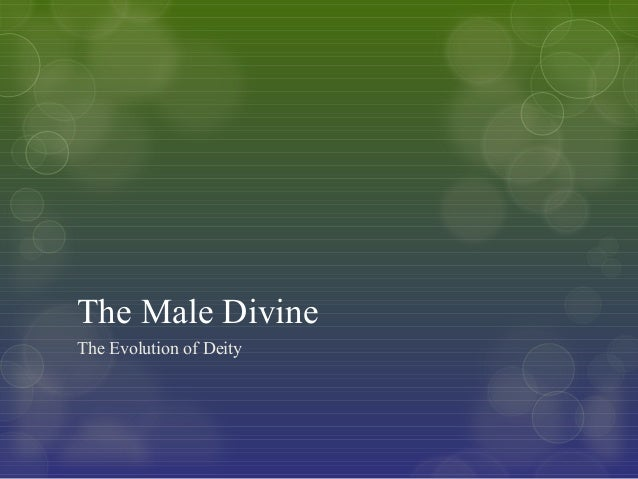 The Evolution of Deity The Male Divine