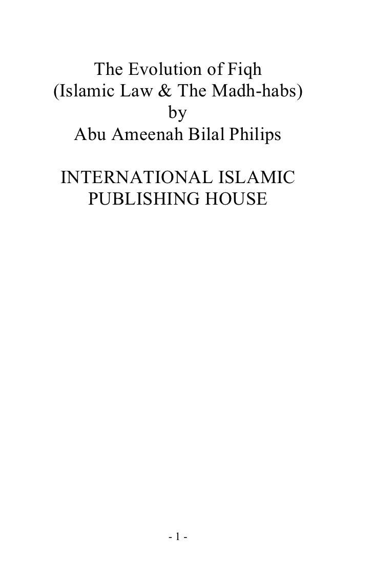 The Evolution of Fiqh (Islamic Law & The Madh-habs)               by    Abu Ameenah Bilal Philips  INTERNATIONAL ISLAMIC  ...