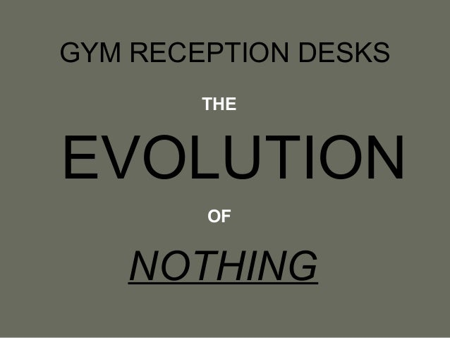 GYM RECEPTION DESKS THE  EVOLUTION OF  NOTHING