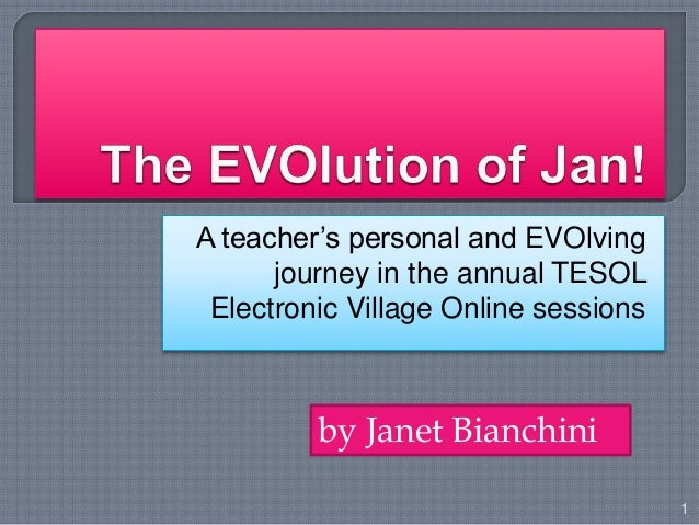 A teacher's personal and EVOlving journey in the annual TESOL Electronic Village Online sessions 1 by Janet Bianchini