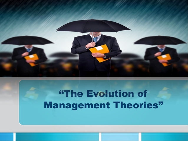 the evolution of management Evolution of management thought introduction: modern managers use many of the practices, principal, and techniques developed from earlier concepts and experience.