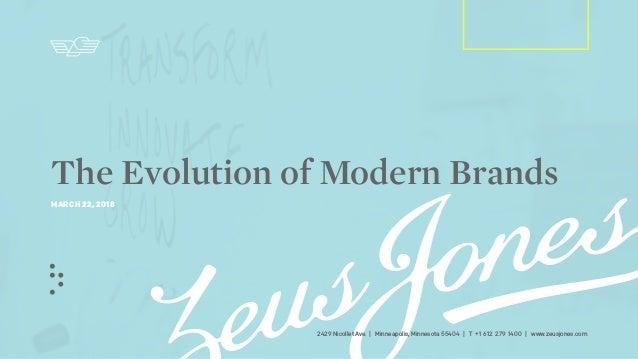 2429 Nicollet Ave.   Minneapolis, Minnesota 55404   T +1 612 279 1400   www.zeusjones.com The Evolution of Modern Brands M...