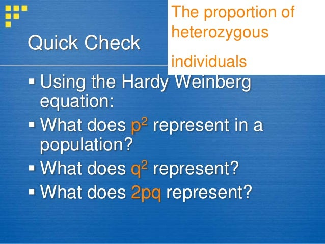 four cases on population genetics and evolution using the hardy weinberg equation Unformatted text preview: 4/23/15 1 population genetics, continued learning objectives • use the hardy-weinberg equation to determine genotype frequencies based on.
