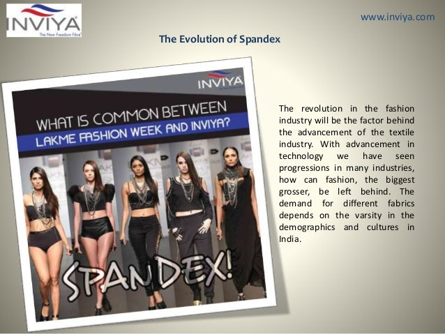 www.inviya.com The Evolution of Spandex The revolution in the fashion industry will be the factor behind the advancement o...