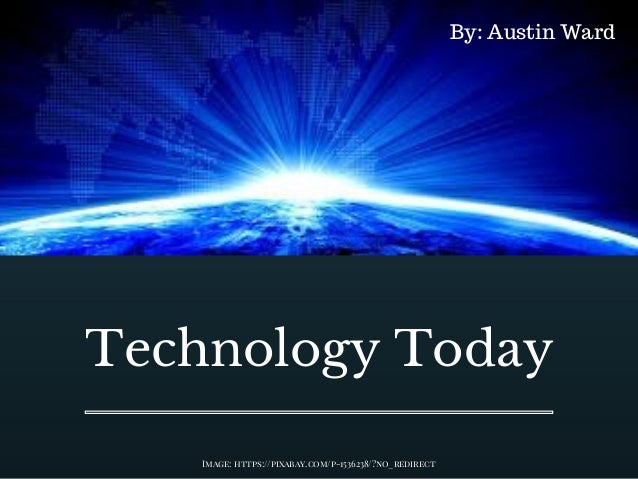 Technology Today Image: https://pixabay.com/p-1536238/?no_redirect By: Austin Ward
