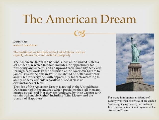 the american dream everyone can be For the readers of the great gatsby, it is pretty clear that the themes of the books are closely related to the idea of the american dream and the united states in 1920s, although the words american dream were not widely used by people at that time.