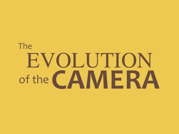 The<br />EVOLUTION<br />CAMERA<br />of the <br />