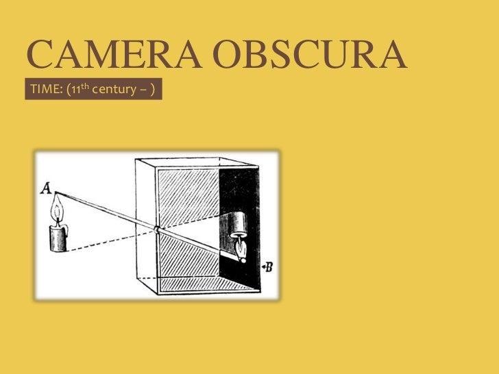 CAMERA OBSCURA<br />TIME: (11th century – )<br />