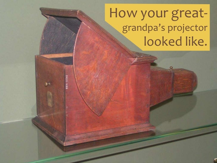 How your great-<br />grandpa's projector <br />looked like.<br />