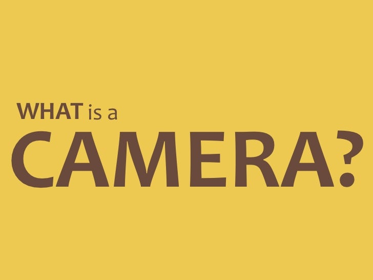 WHAT<br />is a<br />CAMERA?<br />