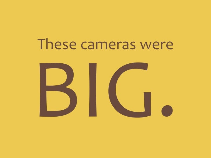 These cameras were<br />BIG.<br />