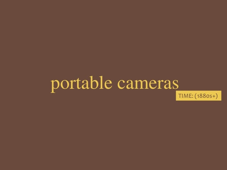 portable cameras<br />TIME: (1880s+)<br />