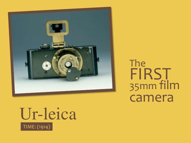 The<br />FIRST<br />35mm film<br />camera<br />Ur-leica<br />TIME: (1914)<br />
