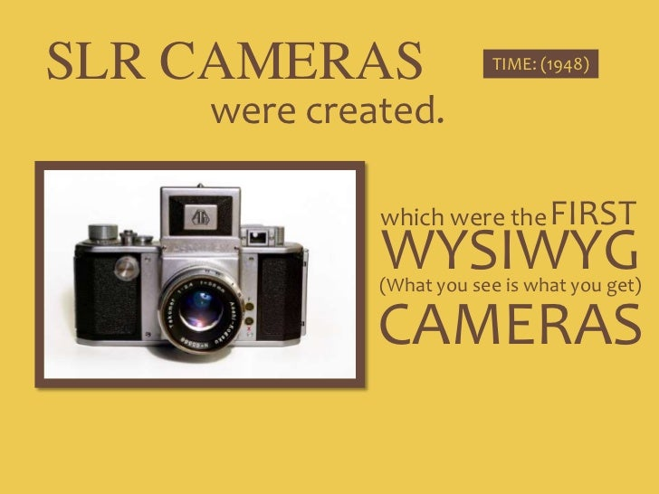 SLR CAMERAS<br />TIME: (1948)<br />were created.<br />FIRST<br />which were the<br />WYSIWYG<br />(What you see is what yo...