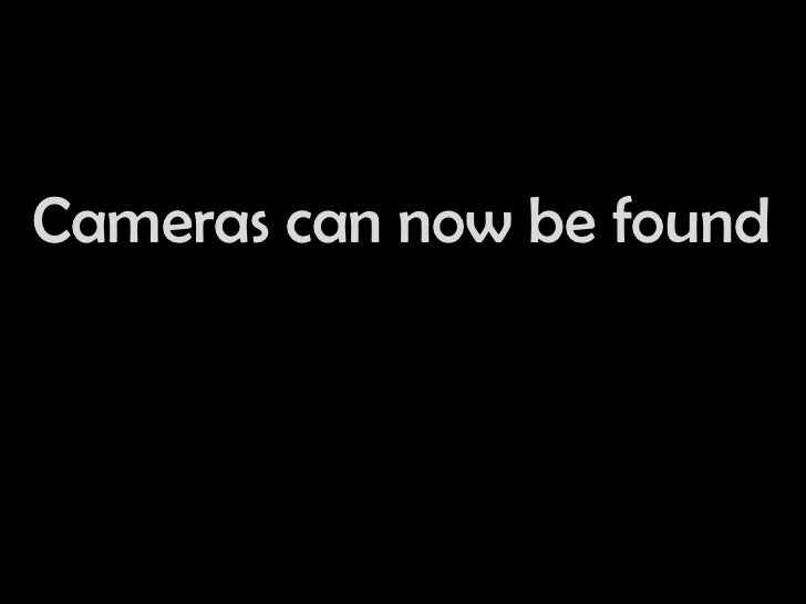 Cameras can now be found<br />