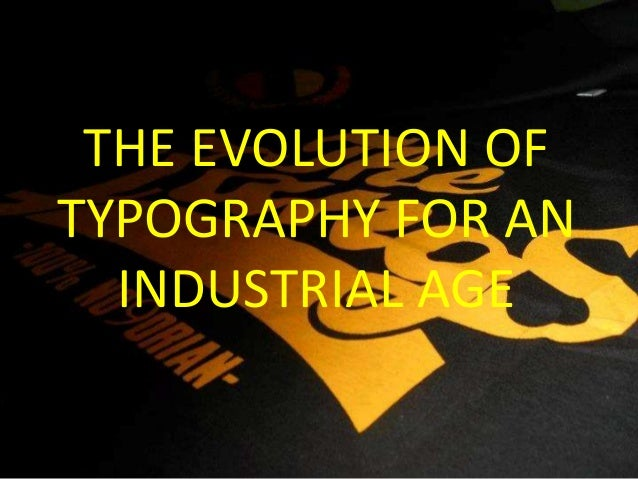 THE EVOLUTION OFTYPOGRAPHY FOR AN  INDUSTRIAL AGE