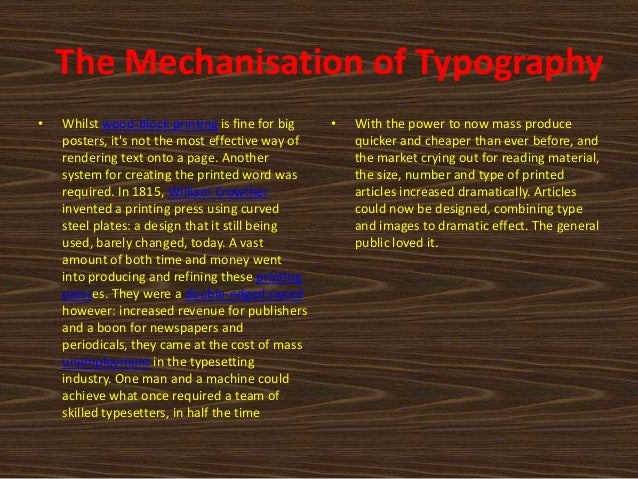 The Mechanisation of Typography•   Whilst wood-block printing is fine for big    •   With the power to now mass produce   ...
