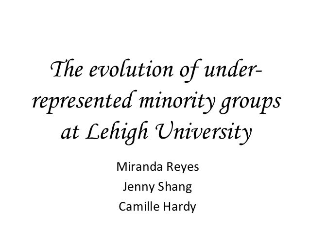 The evolution of under-represented minority groups   at Lehigh University         Miranda Reyes          Jenny Shang      ...