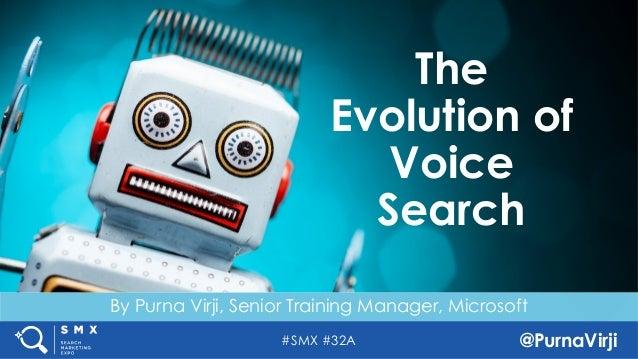 #SMX #32A @PurnaVirji By Purna Virji, Senior Training Manager, Microsoft The Evolution of Voice Search
