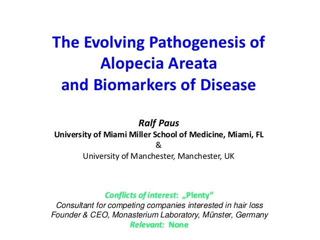 The Evolving Pathogenesis of Alopecia Areata and Biomarkers of Disease Ralf Paus University of Miami Miller School of Medi...