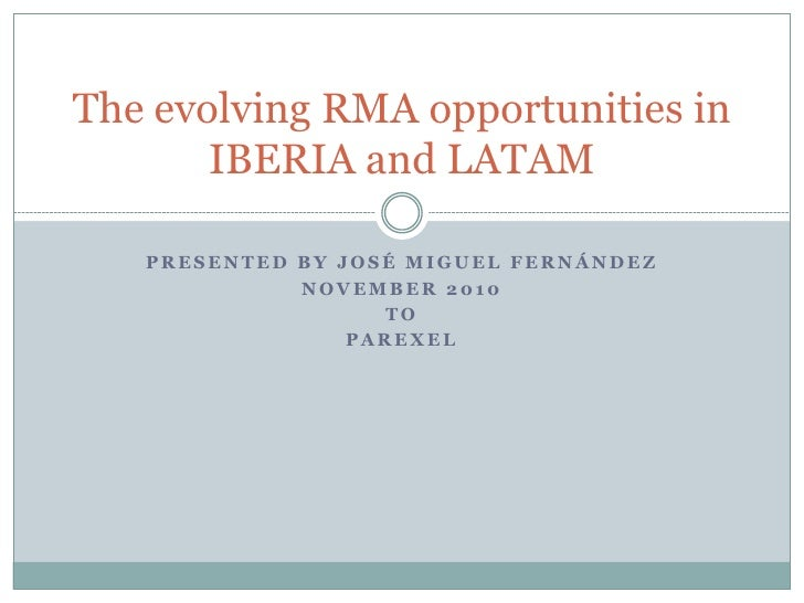 The evolving RMA opportunities in       IBERIA and LATAM   PRESENTED BY JOSÉ MIGUEL FERNÁNDEZ             NOVEMBER 2010   ...