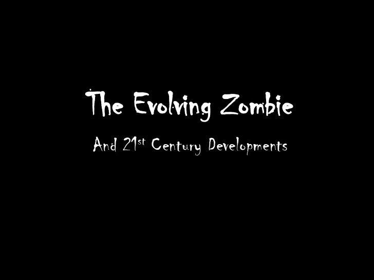 The Evolving ZombieAnd 21st Century Developments