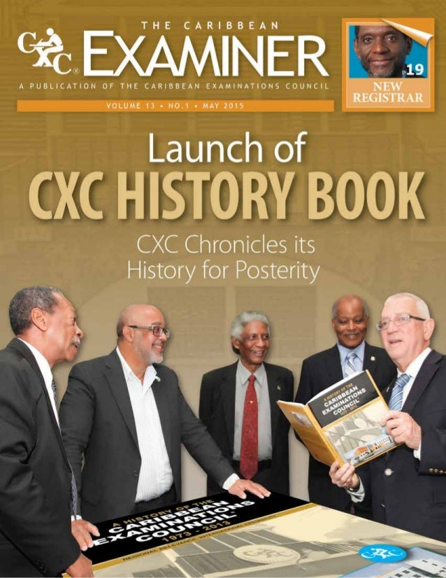 The Caribbean Examiner www.cxc.org MAY 2015 3 THE CARIBBEAN EXAMINER is a publication of the CARIBBEAN EXAMINATIONS COUNCI...