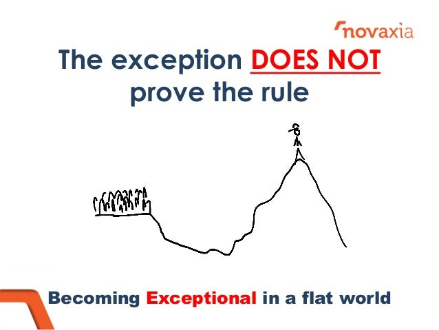 The exception DOES NOT prove the rule  Becoming Exceptional in a flat world