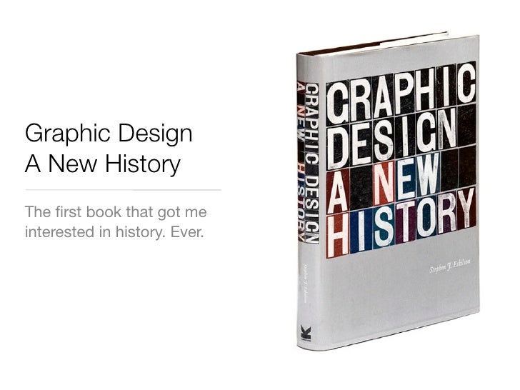 Graphic Design A New History The first book that got me interested in history. Ever.