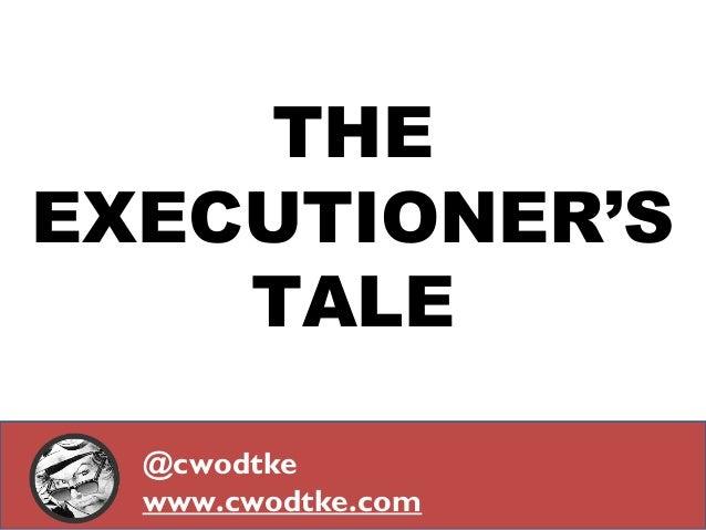 THE EXECUTIONER'S TALE @cwodtke www.cwodtke.com