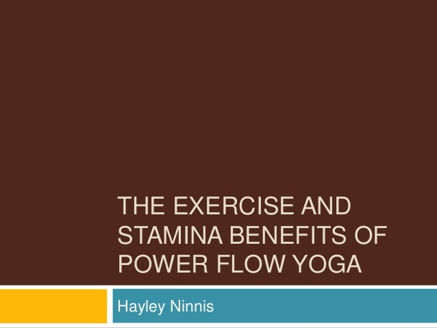 THE EXERCISE AND STAMINA BENEFITS OF POWER FLOW YOGA Hayley Ninnis