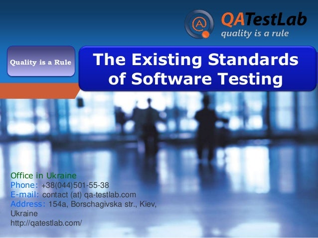 Company Quality is a Rule  LOGO  The Existing Standards of Software Testing  Office in Ukraine Phone: +38(044)501-55-38 E-...