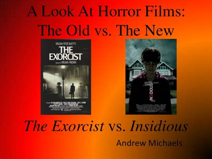 A Look At Horror Films:The Old vs. The NewThe Exorcist vs. Insidious<br />Andrew Michaels<br />