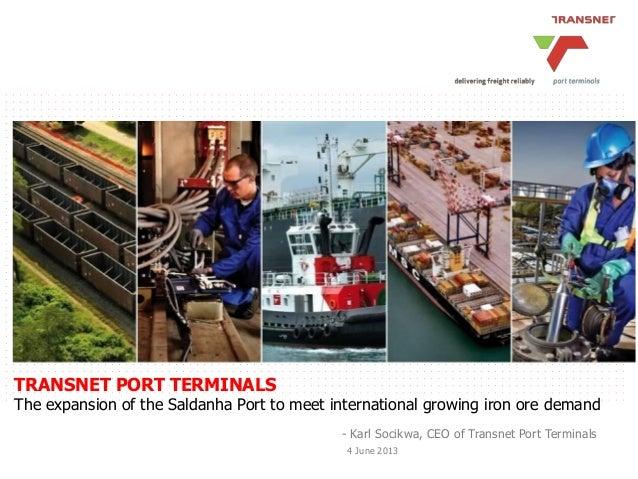 TRANSNET PORT TERMINALS The expansion of the Saldanha Port to meet international growing iron ore demand - Karl Socikwa, C...