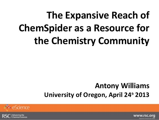 The Expansive Reach ofChemSpider as a Resource forthe Chemistry CommunityAntony WilliamsUniversity of Oregon, April 24th2013