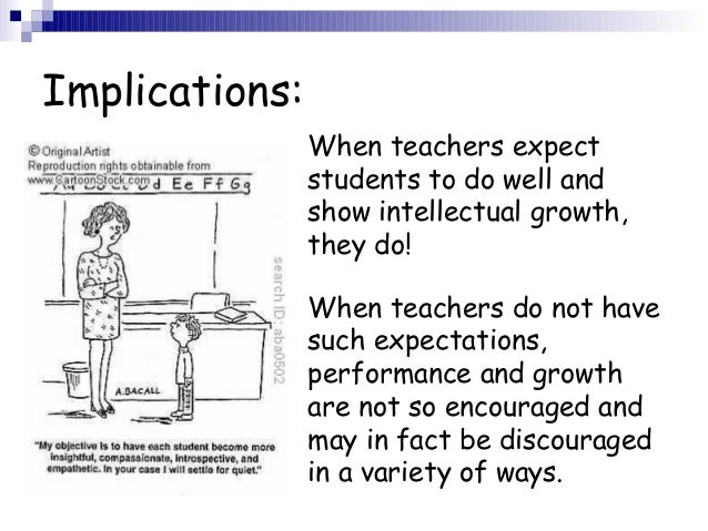 teacher expectancy effect Describes rosenthal's pygmalion effect teachers told that randomly selected students were about to experience an intellectual growth spurt these student ac.