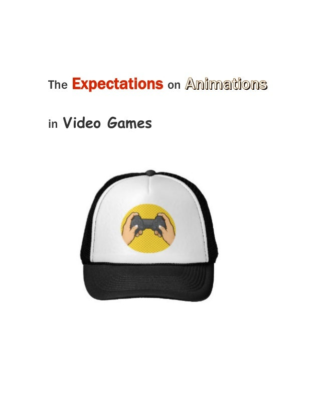 The Expectations on AnimationsAnimations in Video Games