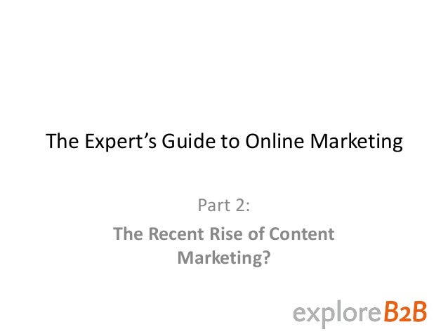 The Expert's Guide to Online Marketing Part 2: The Recent Rise of Content Marketing?