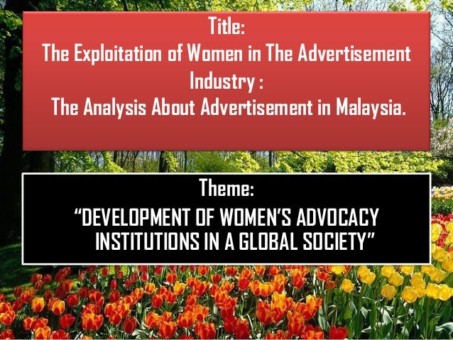 "Title:The Exploitation of Women in The AdvertisementIndustry :The Analysis About Advertisement in Malaysia.Theme:""DEVELOPM..."