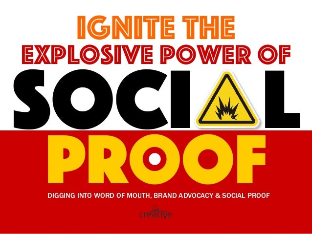 Ignite THE Explosive power of Soci l ProofDIGGING INTO WORD OF MOUTH, BRAND ADVOCACY & SOCIAL PROOF