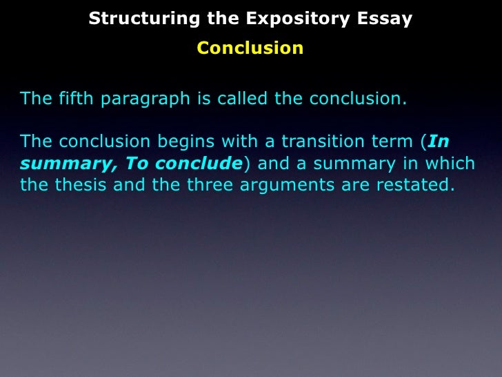 how do you conclude an expository essay While a conclusion for an argumentative essay does include some basic elements found in other types of papers, argumentative essay conclusions are significant, because they provide the last chance you have to sway the reader preparing to write.