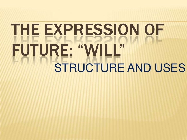 "THE EXPRESSION OF FUTURE: ""WILL""<br />STRUCTURE AND USES<br />"