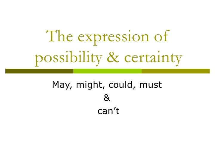 The expression of possibility & certainty May, might, could, must  &  can't